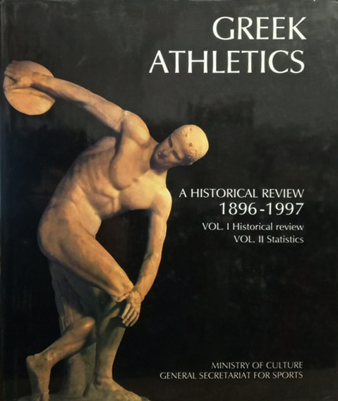 GREEK ATHLETICS A HISTORICAL REVIEW 1896-1997 VOL. I Historical Review VOL. II Statistics