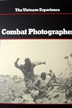 COMBAT PHOTOGRAPHER - THE VIETNAM EXPERIENCE