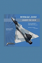 MIRAGE 2000 UNDER THE SKIN: The Most Comprehensive Photo Manual for the World's Famous Delta Fighter