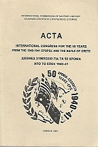 ACTA INTERNATIONAL CONGRESS FOR THE 50 YEARS FROM THE 1940-1941 EPOPEE AND THE BATTLE OF CRETE - ΔΙΕΘΝΕΣ ΣΥΜΠΟΣΙΟ ΓΙΑ ΤΑ 50 ΧΡΟΝΙΑ ΑΠΟ ΤΟ ΕΠΟΣ 1940-41