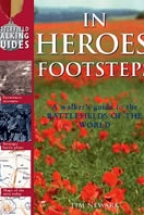 IN HEROES FOOTSTEPS - A WALKER'S GUIDE TO THE BATTLEFIELDS OF THE WORLD