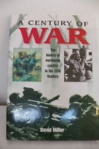 A CENTURY OF WAR - THE HISTORY OF WORLDWIDE CONFLICT IN THE 20th CENTURY